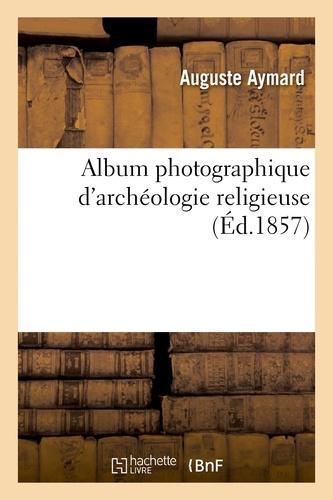 Auguste Aymard - Album photographique d'archéologie religieuse.