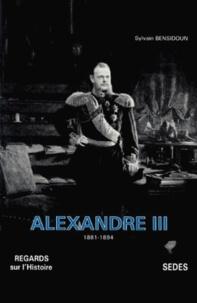 Sylvain Bensidoun - Alexandre III - 1881-1894.