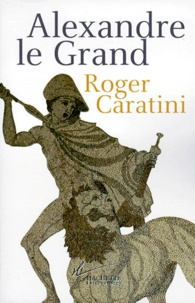 Roger Caratini - Alexandre le Grand.
