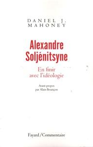Daniel-J Mahoney - Alexandre Soljénitsyne - En finir avec l'idéologie.