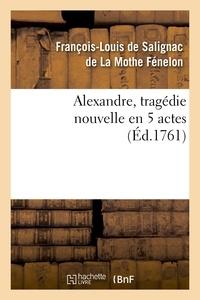 François de Fénelon - Alexandre, tragédie nouvelle en 5 actes.