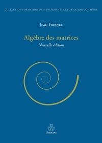 Jean Fresnel - Algèbre des matrices.
