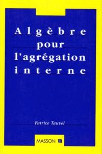 Patrice Tauvel - Algèbre pour l'agrégation interne.