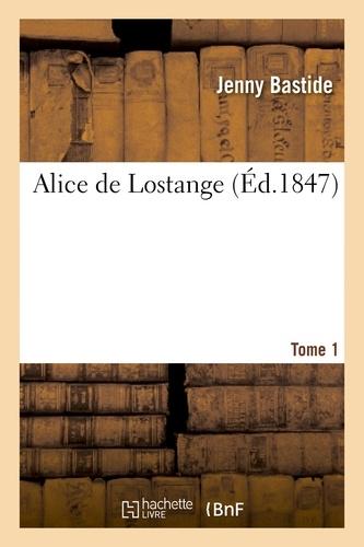Jenny Bastide - Alice de Lostange. Tome 1.