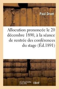 Paul Druet - Allocution prononcée le 20 décembre 1890, à la séance de rentrée des conférences du stage.