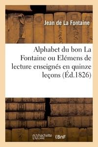 Jean de La Fontaine - Alphabet du bon La Fontaine ou Elémens de lecture enseignés en quinze leçons.