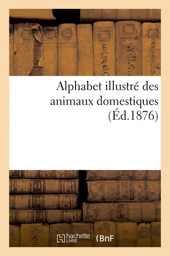 Hachette BNF - Alphabet illustré des animaux domestiques.