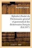 Amable Tastu et Pierre-François Tissot - Alphabet illustré du dictionnaire général et grammatical des dictionnaires français.