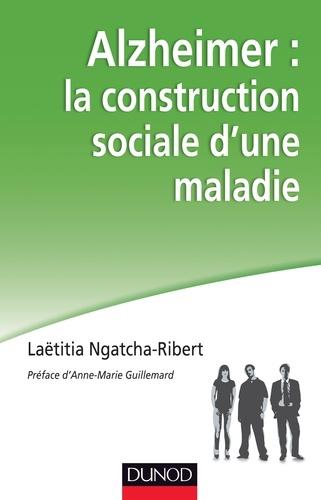 Laëtitia Ngatcha-Ribert - Alzheimer : la construction sociale d'une maladie.