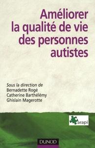 Bernadette Rogé et Catherine Barthélémy - Améliorer la qualité de vie des personnes autistes - Problématiques, méthodes, outils.