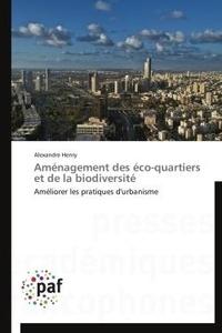 Alexandre Henry - Aménagement des éco-quartiers et de la biodiversité - Améliorer les pratiques d'urbanisme.