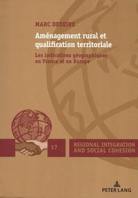 Marc Dedeire - Aménagement rural et qualification territoriale - Les indications géographiques en France et en Europe.