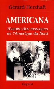 Gérard Herzhaft - Americana - Histoires des musiques de l'Amérique du Nord de la Préhistoire à l'industrie du disque.