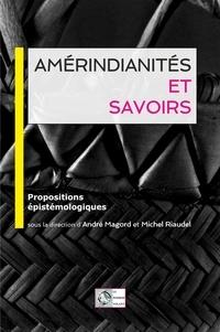 André Magord et Michel Riaudel - Amérindianites et savoirs - Propositions épistémologiques.