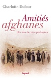 Charlotte Dufour - Amitiés afghanes - Dix ans de vies partagées.