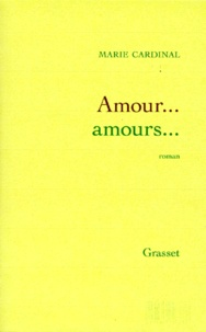 Marie Cardinal - Amour, amours.