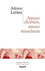 Adrien Leites - Amour chrétien, amour musulman.