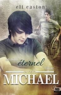 Eli Easton - Amour éternel rime avec Michael.