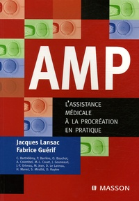 Jacques Lansac et Fabrice Guérif - AMP - L'assistance médicale à la procréation en pratique.