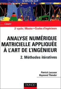 Patrick Lascaux et Raymond Théodor - Analyse numérique matricielle appliquée à l'art de l'ingénieur - Tome 2, Méthodes itératives.