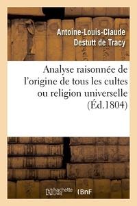 Antoine Destutt de Tracy - Analyse raisonnée de l'origine de tous les cultes ou religion universelle.