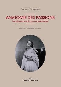 François Delaporte - Anatomie des passions - La physionomie en mouvement.