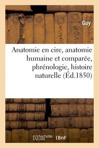 Guy - Anatomie en cire, anatomie humaine et comparée, phrénologie, histoire naturelle.