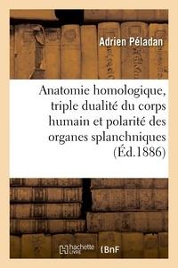 Adrien Peladan et Joséphin Péladan - Anatomie homologique, la triple dualité du corps humain et la polarité des organes splanchniques.