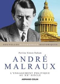 Perrine Simon-Nahum - André Malraux - L'engagement politique au XXe siècle.