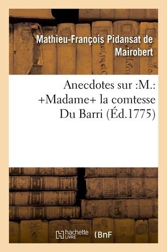 Anecdotes sur :M.: +Madame+ la comtesse Du Barri (Éd.1775)