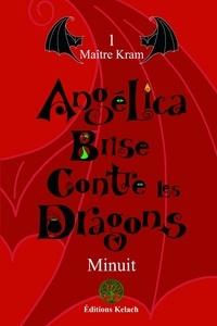 Minuit - Angélica Brise contre les dragons Tome 1 : Maître Kram.