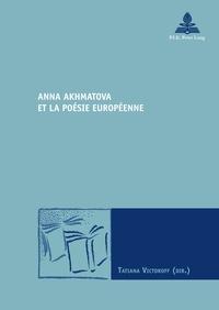 Tatiana Victoroff - Anna Akhmatova et la poésie européenne.