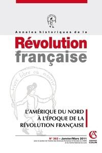 Carla Hesse et Timothy Tackett - Annales historiques de la Révolution française N° 363, Janvier-mars : L'Amérique du Nord à l'époque de la Révolution française.
