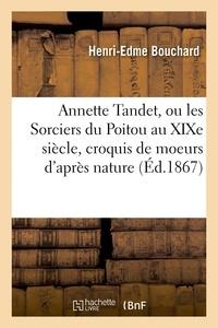 Bouchard - Annette Tandet, ou les Sorciers du Poitou au XIXe siècle, croquis de moeurs d'après nature.