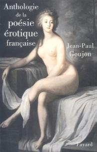Jean-Paul Goujon - Anthologie de la poésie érotique française.