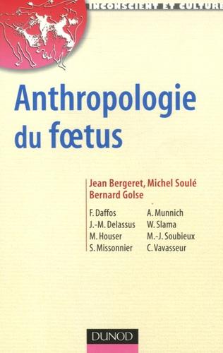 Jean Bergeret et Michel Soulé - Anthropologie du foetus.