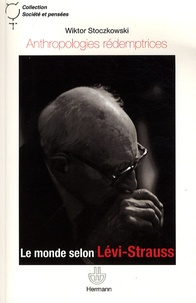 Wiktor Stoczowski - Anthropologies rédemptrices - Le monde selon Lévi-Strauss.