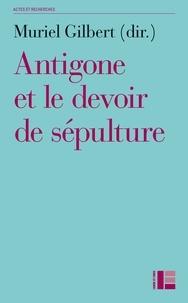 Muriel Gilbert - Antigone et le devoir de sépulture.