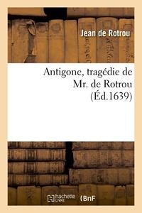 Jean de Rotrou - Antigone , tragédie de Mr. de Rotrou (Éd.1639).