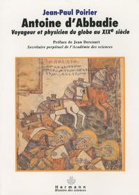 Jean-Paul Poirier et Jean Dercourt - Antoine d'Abbadie - Voyageur et phycisien du Globe au XIXe siècle.