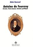 Alain Quéruel - Antoine de Fourcroy - Savant, franc-maçon, homme politique.