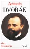 Guy Erismann - Anton Dvorak - Le génie d'un peuple.