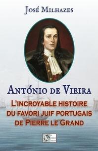 José Milhazes - Antonio de Vieira - Le favori portugais de Pierre le Grand.