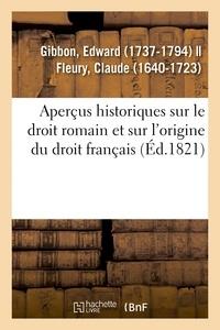 Edward Gibbon - Aperçus historiques sur le droit romain et sur l'origine du droit français.