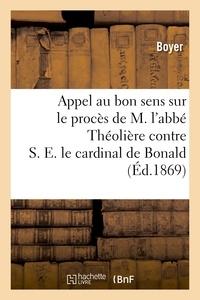 Boyer et  Vve Reine - Appel au bon sens sur le procès de M. l'abbé Théolière contre S. E. le cardinal de Bonald.