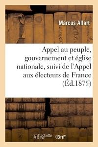 Marcus Allart - Appel au peuple, gouvernement et église nationale, suivi de l'Appel aux électeurs de France.