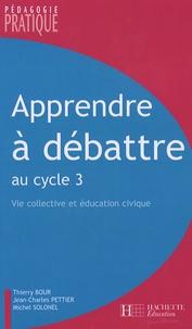 Thierry Bour et Jean-Charles Pettier - Apprendre à débattre - Vie collective et éducation civique au cycle 3.