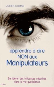 Julien Dumas - Apprendre à dire non aux manipulateurs.
