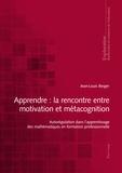 Jean-Louis Berger - Apprendre: la rencontre entre  motivation et métacognition - Autorégulation dans l'apprentissage des mathématiques en formation professionnelle..
