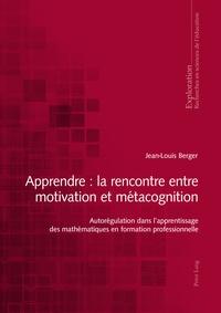 Apprendre: la rencontre entre motivation et métacognition - Autorégulation dans lapprentissage des mathématiques en formation professionnelle..pdf